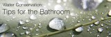 Beside appliances, there are some easy steps which you can take to prevent water wastage in bathrooms, while going about your daily ablutions.  Photo Source - http://www.ca.kohler.com/